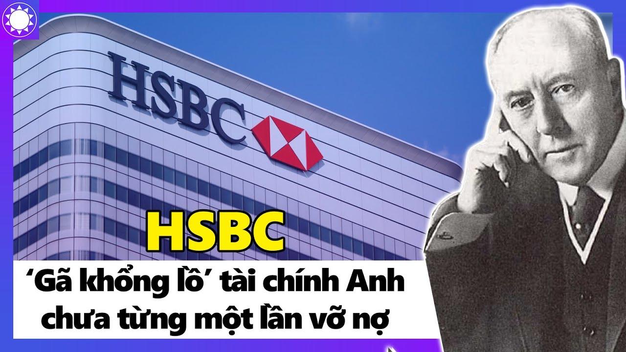 """HSBC - """"Gã Khổng Lồ"""" Tài Chính Anh Chưa Từng Một Lần Vỡ Nợ"""