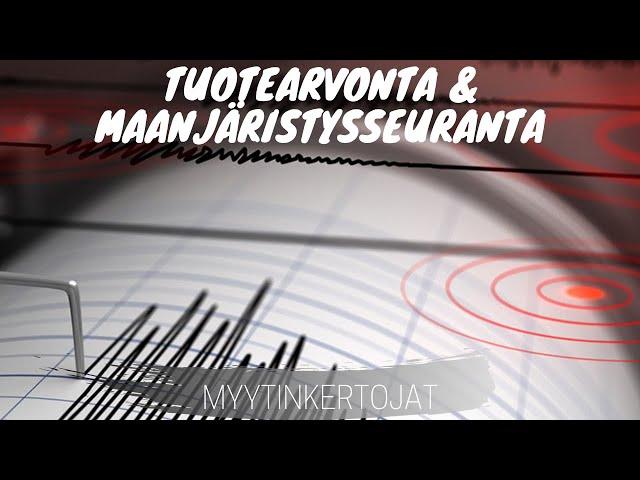 Tuotearvonta & maanjäristysseuranta
