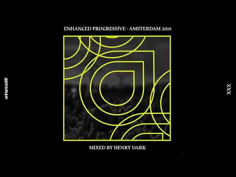 Enhanced Progressive - Amsterdam 2018, mixed by Henry Dark (Continuous Mix) [OUT NOW]