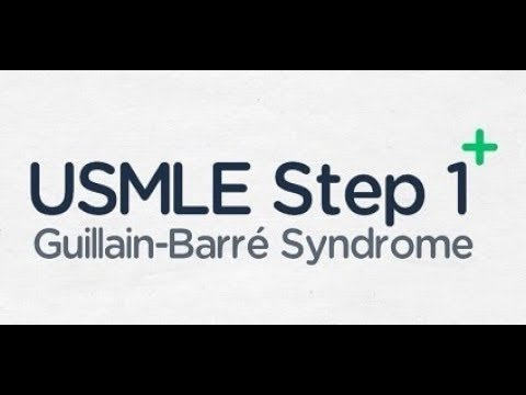USMLE Step 1: Guillain Barre Syndrome