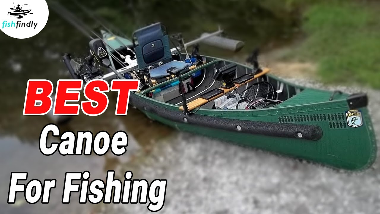 Best Canoes for Fishing in 2019 – Tested & Reviewed by