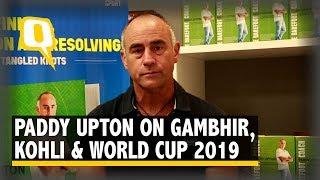 Paddy Upton on Gautam Gambhir, Virat Kohli & ICC World Cup 2019   The Quint