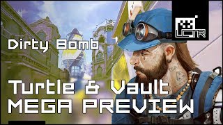 Dirty Bomb: Turtle & Vault MEGA PREVIEW!