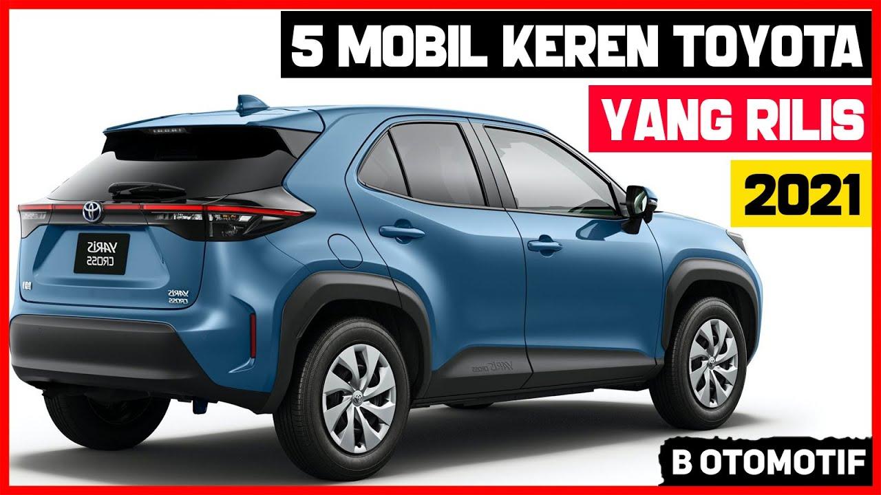 5 Mobil Keren Terbaru Dari Toyota Yang Rilis Tahun 2021 Youtube