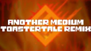 Another Medium - ToasterTale Remix - Undertale OST - T6DT