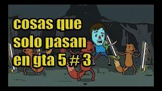 COSAS QUE SOLO PASAN EN GTA5 # 3