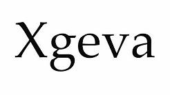 How to Pronounce Xgeva