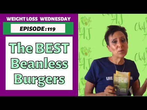 WEIGHT LOSS WEDNESDAY EPISODE 119 -THE BEST NO BEAN BURGERS