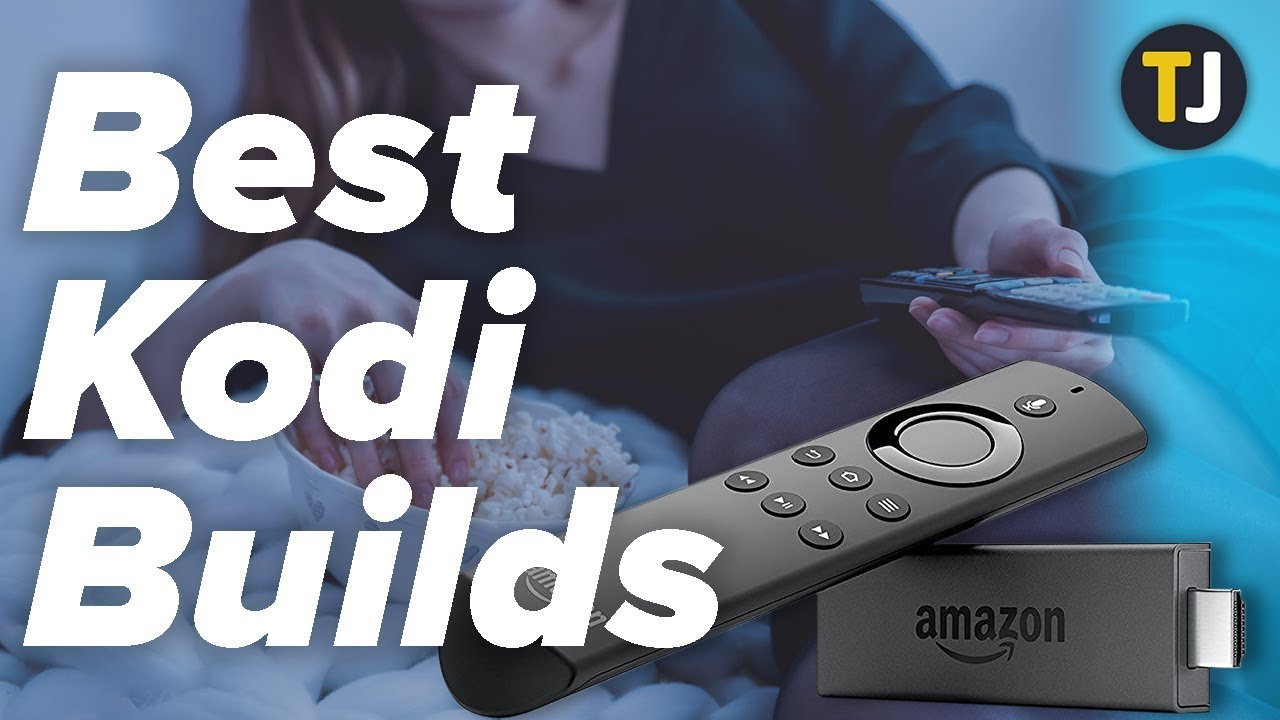 Best Kodi Build For Fire Tv Stick 2020 The Best Builds for Kodi on Your Fire Stick   YouTube