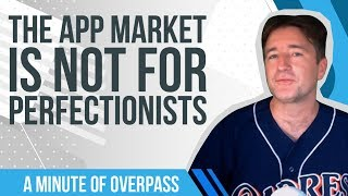 The App Market is not for Perfectionists - A Minute of Overpass : UK App Developers