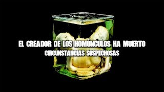El creador de los homúnculos ha muerto: circunstancias sosp...