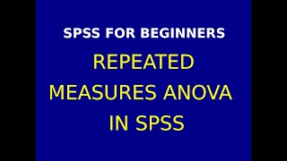 13  Repeated Measures ANOVA using SPSS