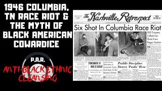 1946 Columbia, TN Race Riots & The Myth Of Black American Cowardice