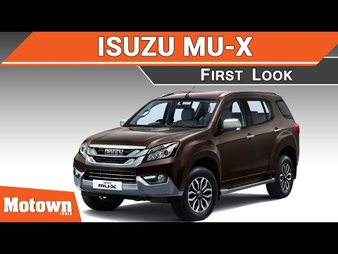 2017 Isuzu MU-X   First Look Review   Motown India