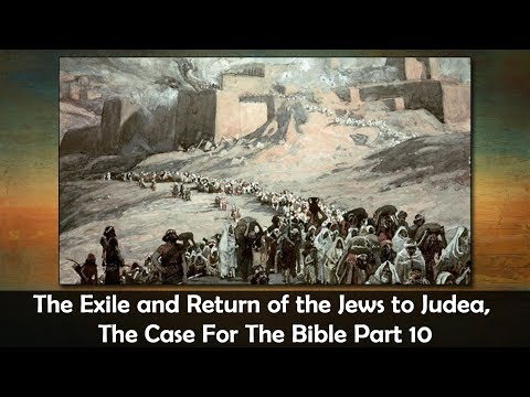 The Exile And Return Of The Jews To Judea, The Case For The Bible Part 10