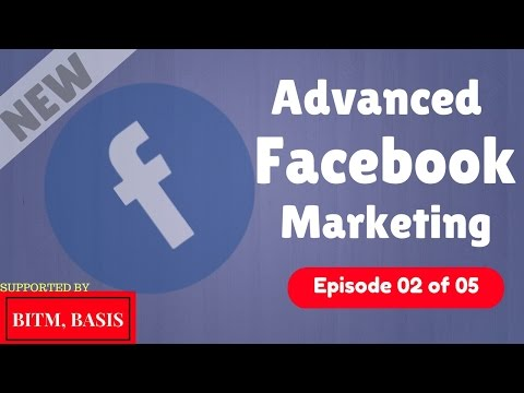 Advanced Facebook PAID Marketing Bangla Tutorial 2017 [Part 2 of 05] | How To Advertise On Facebook