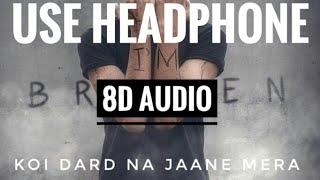 Koi Dard Na Jaane Mera (8D Audio) Sahir Ali | Sad Song | Love Ambience