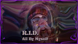 R.I.D. - All By Myself