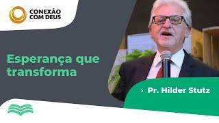 Esperança que Transforma | Rev. Hilder Stutz - 2 Cr 7. 14 - 15 | #conexãocomdeus e #quepalavra