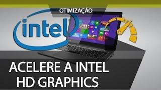 Como acelerar a placa de vídeo Intel HD Graphics pra jogos