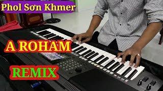 Nhạc Khmer Remix 2017   A ROHAM   Nhạc Sống Khmer Phol Sơn