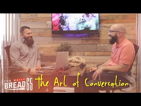 The Art of Conversation W Jonathan Parker  The Daily Bread  Ep. 65