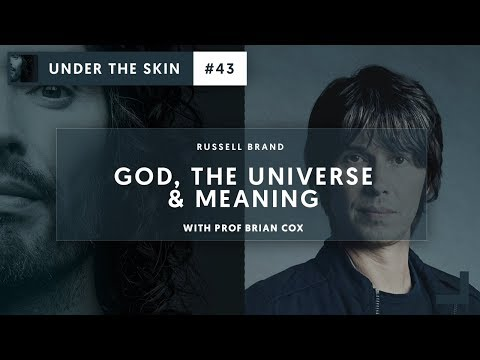 God, The Universe and Meaning...  43 Under The Skin with Russell Brand & Brian Cox