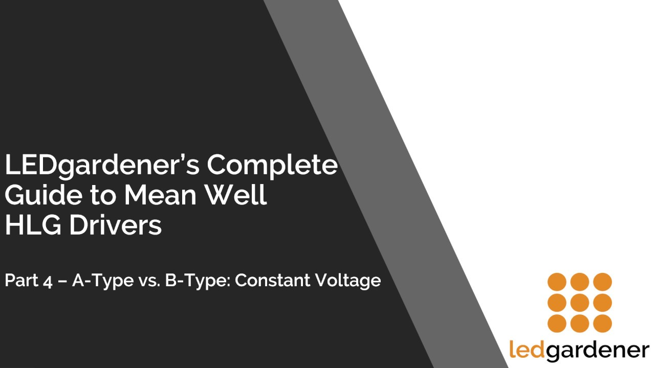 The LEDG Guide to Mean Well HLG Drivers: Part 4 - A-Type vs  B-Type  (Constant Voltage)
