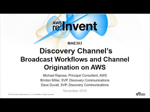 AWS re:Invent 2016: Discovery Channel's Broadcast Workflows and Channel Origination on AWS (MAE303)