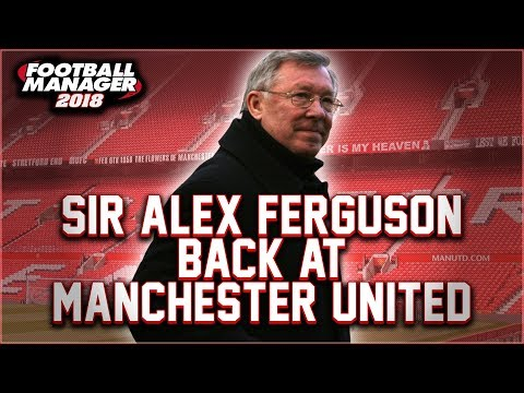 Sir Alex Ferguson As Manchester United Manager - Football Manager 2018 Experiment