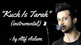 Kuch is Tarah (Instrumental and lyrics) KARAOKE by Atif Aslam of Doorie (Video/Audio)