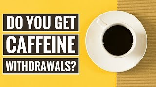 5 Signs and Symptoms of Caffeine Withdrawal