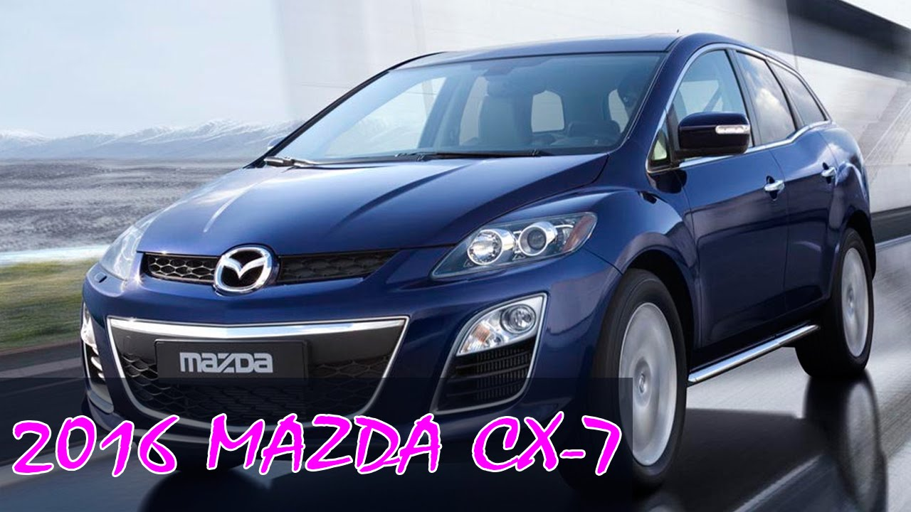 2016 Mazda Cx 7 Review First Look Specs Prices Of You