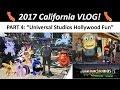 "2017 California VLOG! -  Part 4: ""Universal Studios Hollywood Fun"""