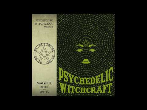 Psychedelic Witchcraft - Magick Rites and Spells (Full Album) - 2017