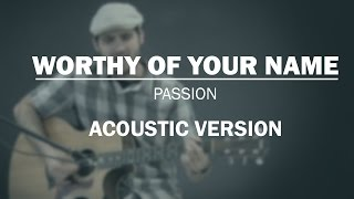 Passion - Worthy Of Your Name (Acoustic)