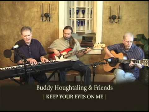 Buddy Houghtaling & Friends - Keep Your Eyes on Me - YouTube