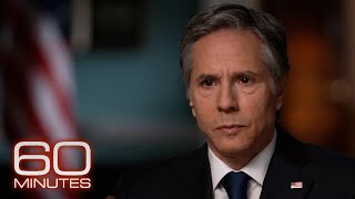 Secretary of State Antony Blinken: The 60 Minutes Interview
