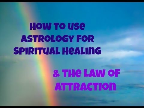 Using Astrology For Your Spiritual Healing & the Law of Attraction