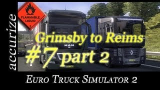 Euro Truck Simulator 2 - E07 part 2 - Grimsby to Reims (gameplay video in English)