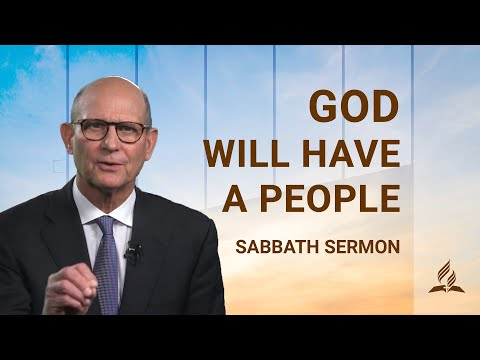 "Sabbath Sermon: Pastor Ted Wilson on ""God Will Have a People"""