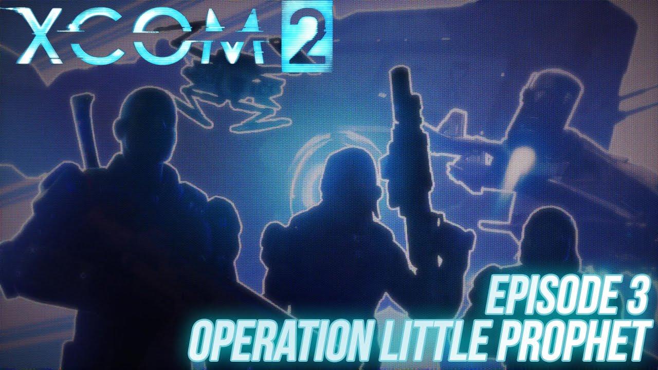 Download XCOM 2   Episode 3: Operation Little Prophet