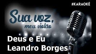 Baixar Sua voz, meu Violão. Deus e Eu - Leandro Borges. (Karaokê Violão)