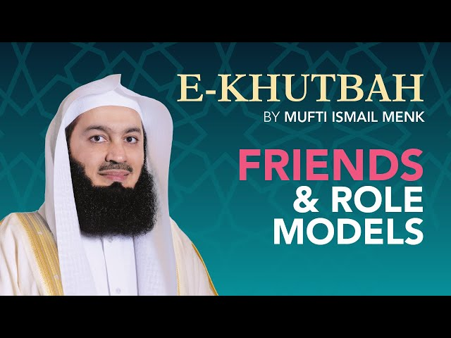 Friends and Role Models - eKhutbah - Mufti Menk