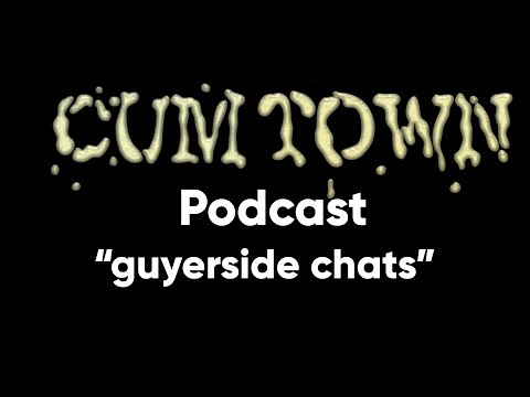 Guyerside Chats (6-30-2018) - Cum Town Premium (EP 93)