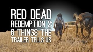 Red Dead Redemption 2: 6 Things the Red Dead Redemption 2 Trailer Tells Us