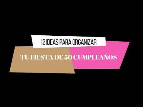 12 IDEAS PARA CELEBRAR TU FIESTA DE 50 CUMPLEAÑOS