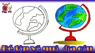 Bé tập vẽ Quả địa cầu theo mẫu | draw the globe