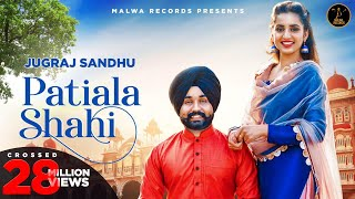 JUGRAJ SANDHU - PATIALA SHAHI (Full Video) Guri | Sardarni Preet | Latest Punjabi Songs 2019 | Malwa