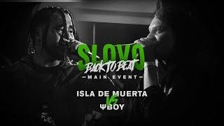 SLOVO BACK TO BEAT: ISLA DE MUERTA vs ΨBOY (MAIN-EVENT) | МОСКВА